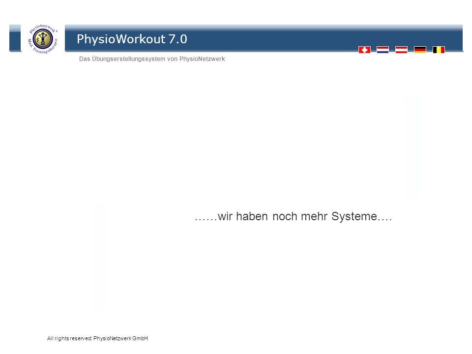 PhysioWorkout 7.0 Das Übungserstellungssystem von PhysioNetzwerk All rights reserved: PhysioNetzwerk GmbH ……wir haben noch mehr Systeme….