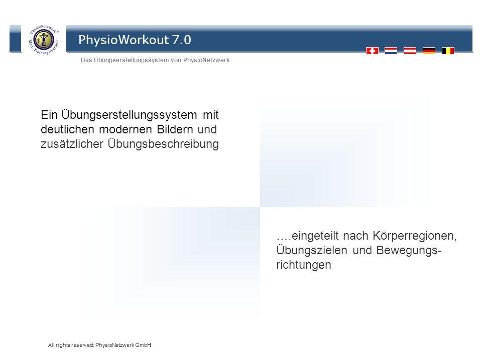 PhysioWorkout 7.0 Das Übungserstellungssystem von PhysioNetzwerk All rights reserved: PhysioNetzwerk GmbH Ein Übungserstellungssystem mit deutlichen m