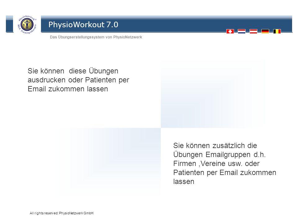 PhysioWorkout 7.0 Das Übungserstellungssystem von PhysioNetzwerk All rights reserved: PhysioNetzwerk GmbH Sie können diese Übungen ausdrucken oder Pat