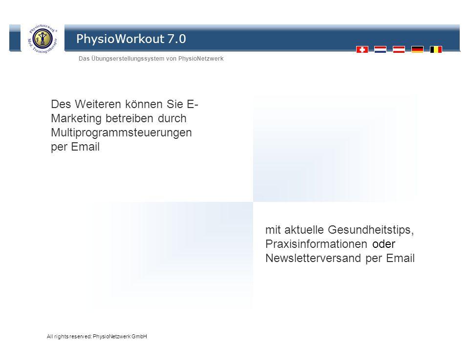 PhysioWorkout 7.0 Das Übungserstellungssystem von PhysioNetzwerk All rights reserved: PhysioNetzwerk GmbH Des Weiteren können Sie E- Marketing betreib