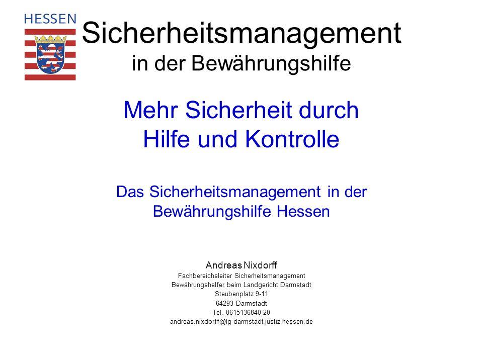 Mehr Sicherheit durch Hilfe und Kontrolle Das Sicherheitsmanagement in der Bewährungshilfe Hessen Andreas Nixdorff Fachbereichsleiter Sicherheitsmanag