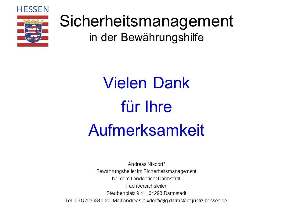 Vielen Dank für Ihre Aufmerksamkeit Andreas Nixdorff Bewährungshelfer im Sicherheitsmanagement bei dem Landgericht Darmstadt Fachbereichsleiter Steube