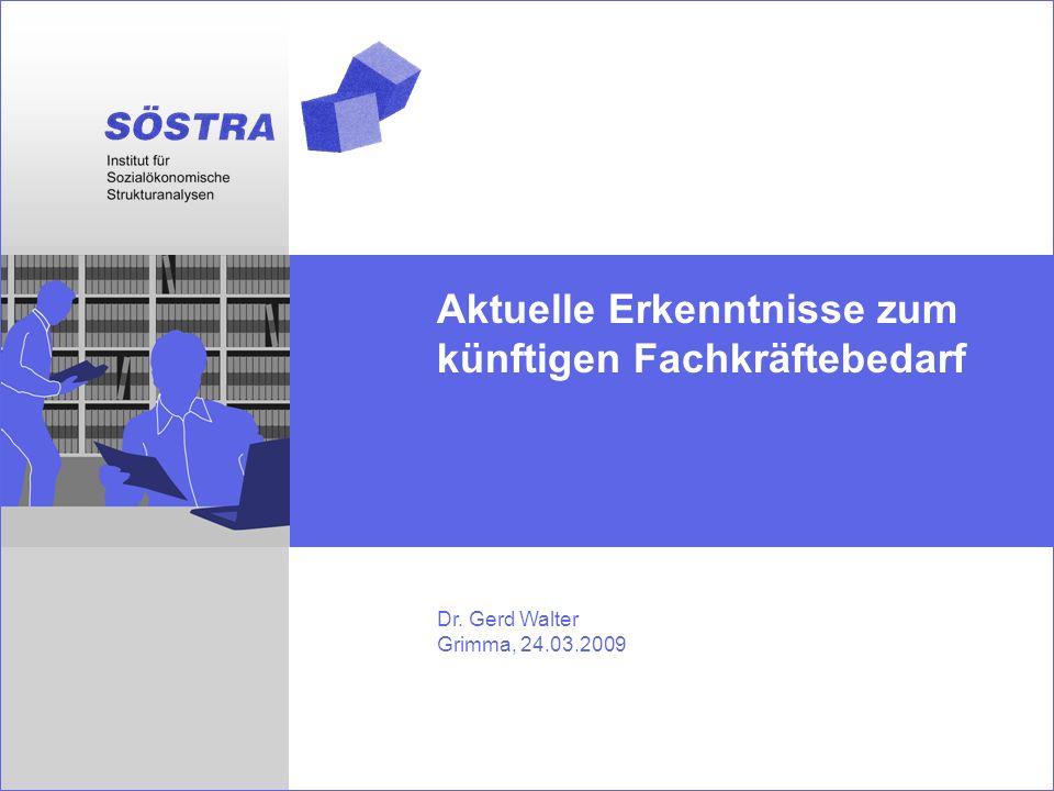 Aktuelle Erkenntnisse zum künftigen Fachkräftebedarf Dr. Gerd Walter Grimma, 24.03.2009