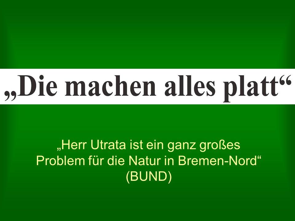 Herr Utrata ist ein ganz großes Problem für die Natur in Bremen-Nord (BUND)