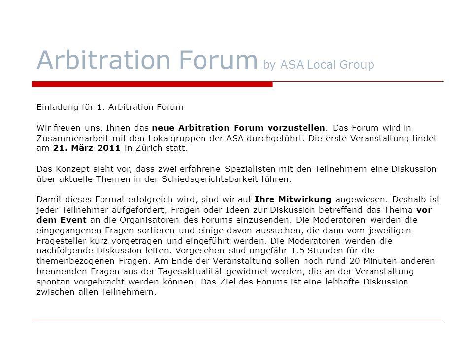 Arbitration Forum by ASA Local Group Einladung für 1. Arbitration Forum Wir freuen uns, Ihnen das neue Arbitration Forum vorzustellen. Das Forum wird