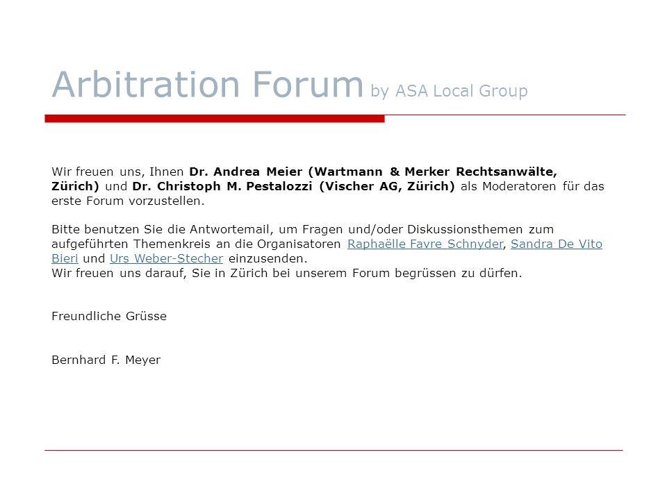 Arbitration Forum by ASA Local Group Wir freuen uns, Ihnen Dr. Andrea Meier (Wartmann & Merker Rechtsanwälte, Zürich) und Dr. Christoph M. Pestalozzi