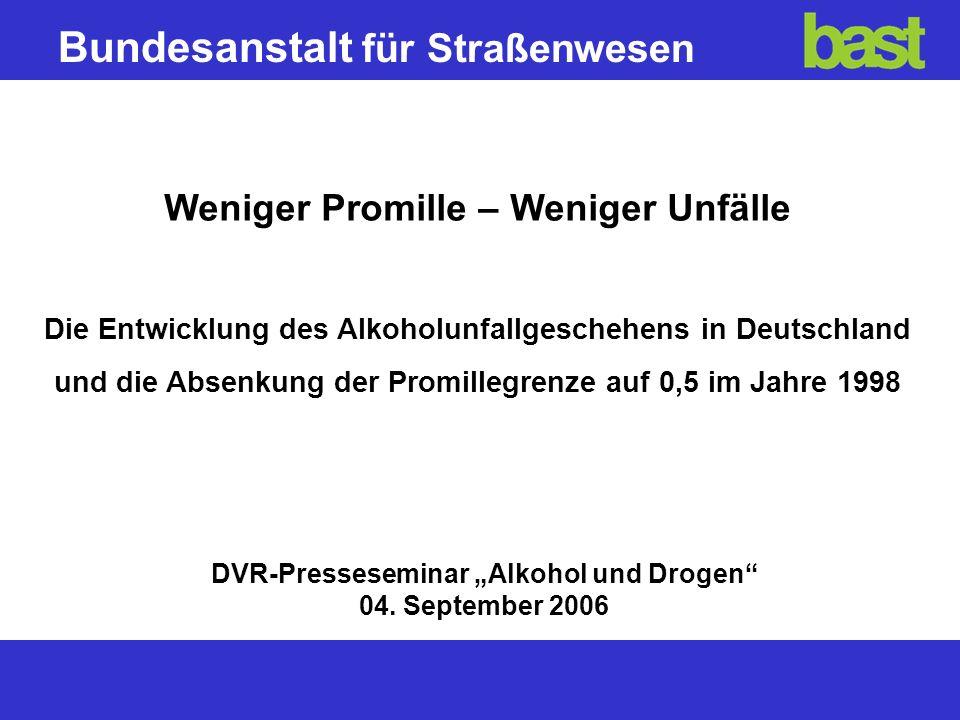 22 Weniger Promille – Weniger Unfälle Dipl.-Stat.