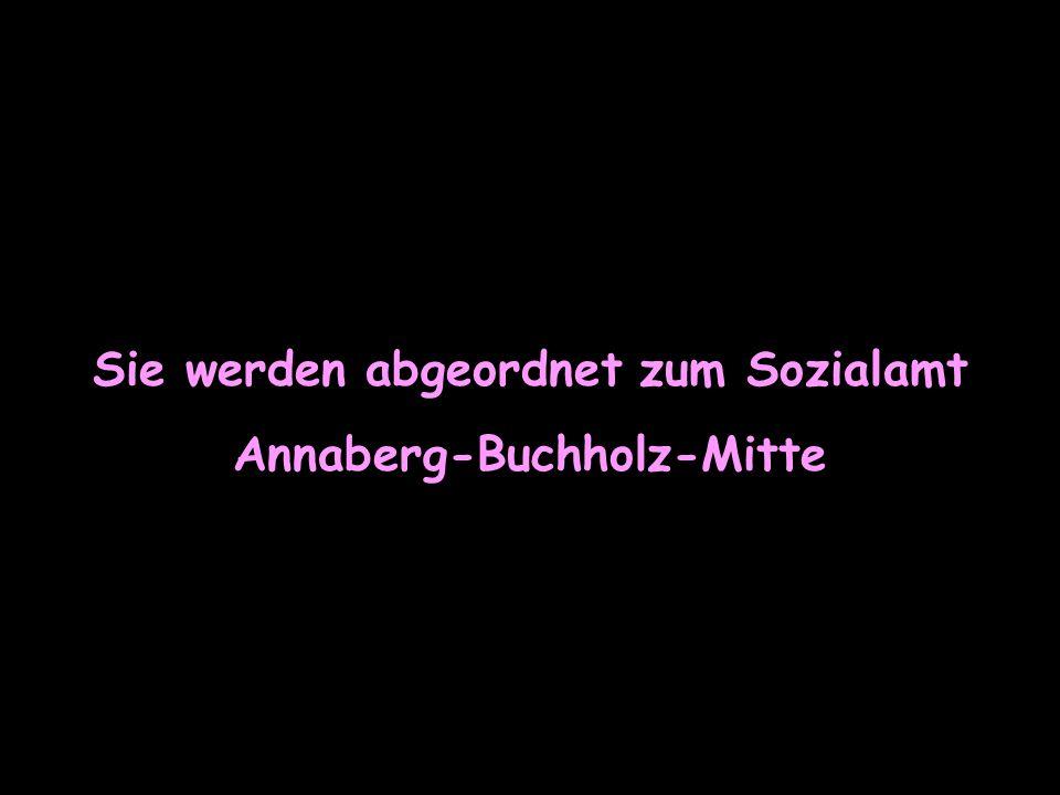 Sie werden abgeordnet zum Sozialamt Annaberg-Buchholz-Mitte