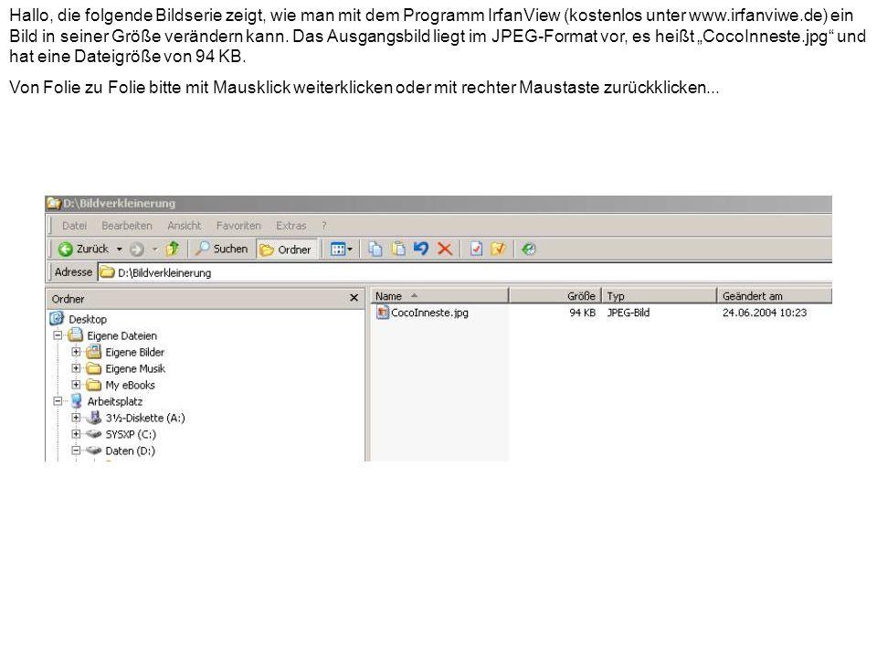Hallo, die folgende Bildserie zeigt, wie man mit dem Programm IrfanView (kostenlos unter www.irfanviwe.de) ein Bild in seiner Größe verändern kann. Da