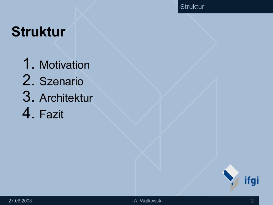 27.06.2003A. Walkowski 2 Struktur 1. Motivation 2. Szenario 3. Architektur 4. Fazit Struktur
