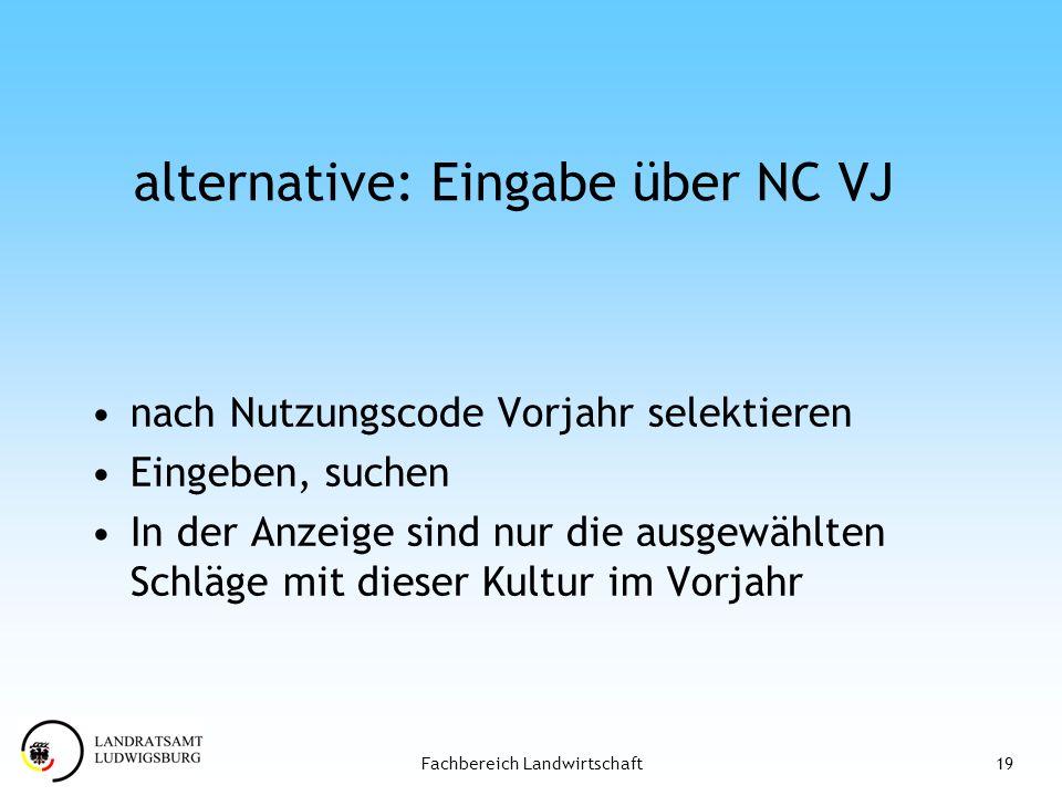 19Fachbereich Landwirtschaft alternative: Eingabe über NC VJ nach Nutzungscode Vorjahr selektieren Eingeben, suchen In der Anzeige sind nur die ausgew