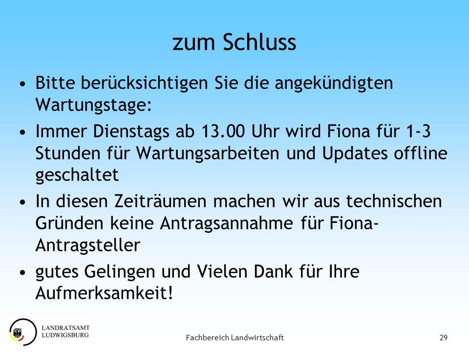 29Fachbereich Landwirtschaft zum Schluss Bitte berücksichtigen Sie die angekündigten Wartungstage: Immer Dienstags ab 13.00 Uhr wird Fiona für 1-3 Stu