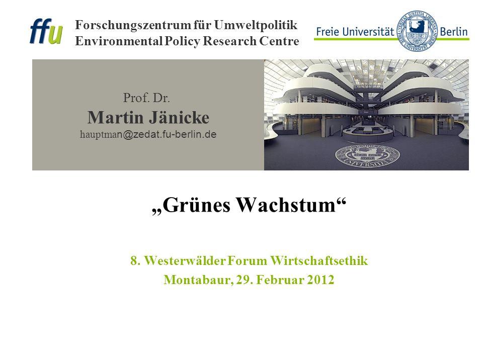 Prof. Dr. Martin Jänicke hauptma n@zedat.fu-berlin.de Forschungszentrum für Umweltpolitik Environmental Policy Research Centre Grünes Wachstum 8. West