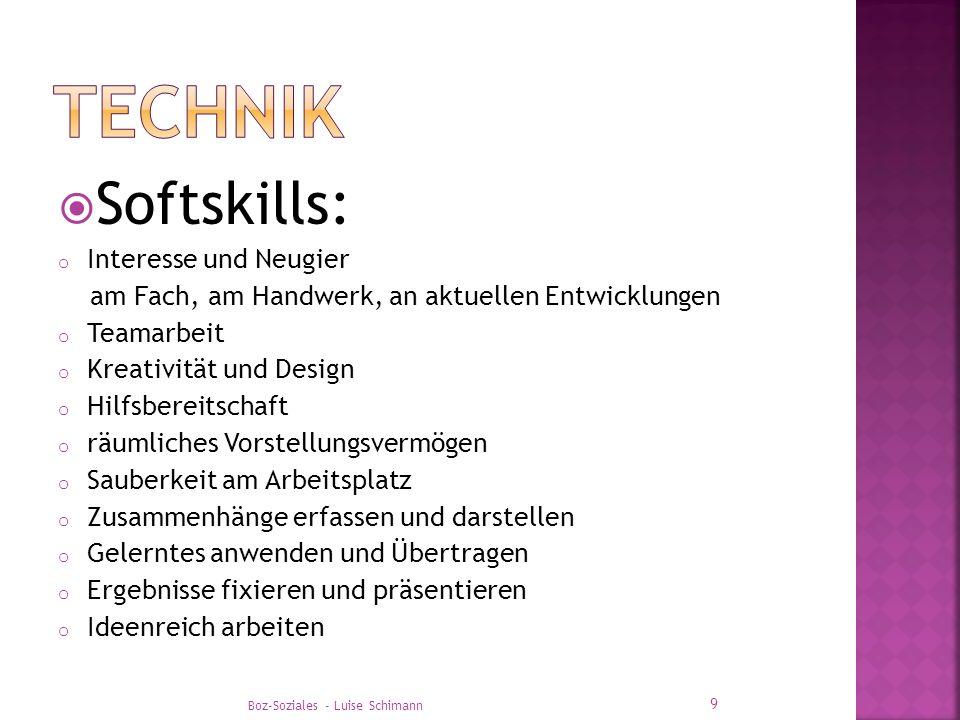 Softskills: o Interesse und Neugier am Fach, am Handwerk, an aktuellen Entwicklungen o Teamarbeit o Kreativität und Design o Hilfsbereitschaft o räuml