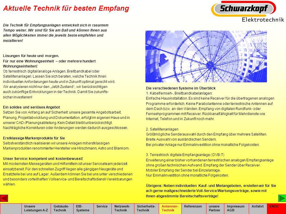 Aktuelle Technik für besten Empfang Unsere Leistungen A-Z Gebäude- Technik EIB- Systeme ServiceNetzwerk- Technik Sicherheits- Technik Antennen- Techni