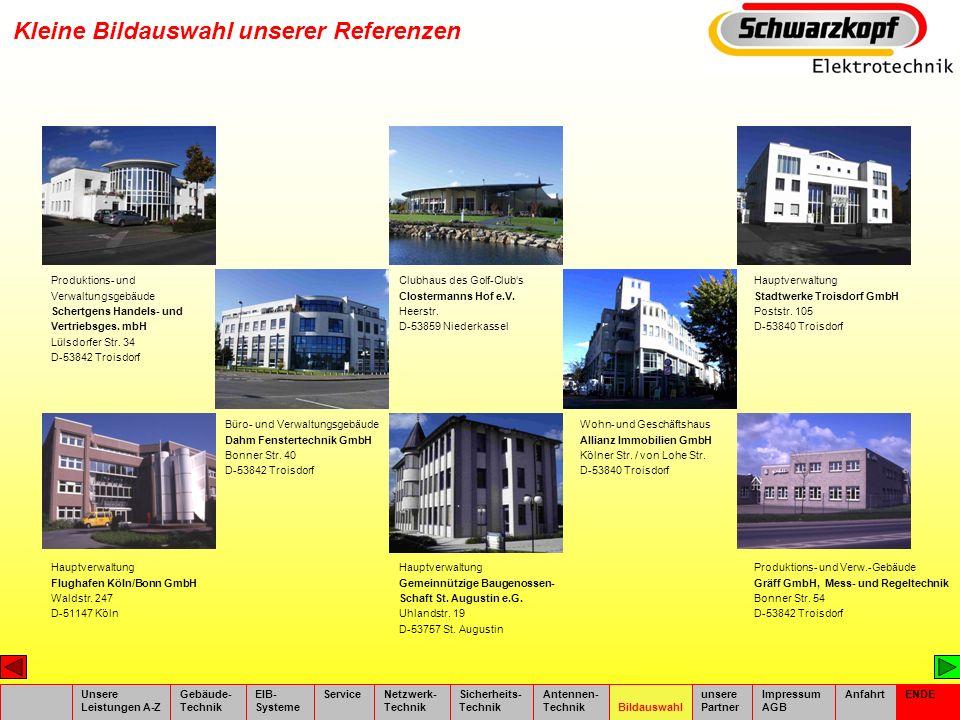 Kleine Bildauswahl unserer Referenzen Unsere Leistungen A-Z Gebäude- Technik EIB- Systeme ServiceNetzwerk- Technik Sicherheits- Technik Antennen- Tech