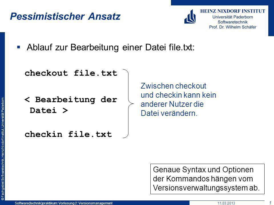 © Fachgebiet Softwaretechnik, Heinz Nixdorf Institut, Universität Paderborn Pessimistischer Ansatz Ablauf zur Bearbeitung einer Datei file.txt: checko