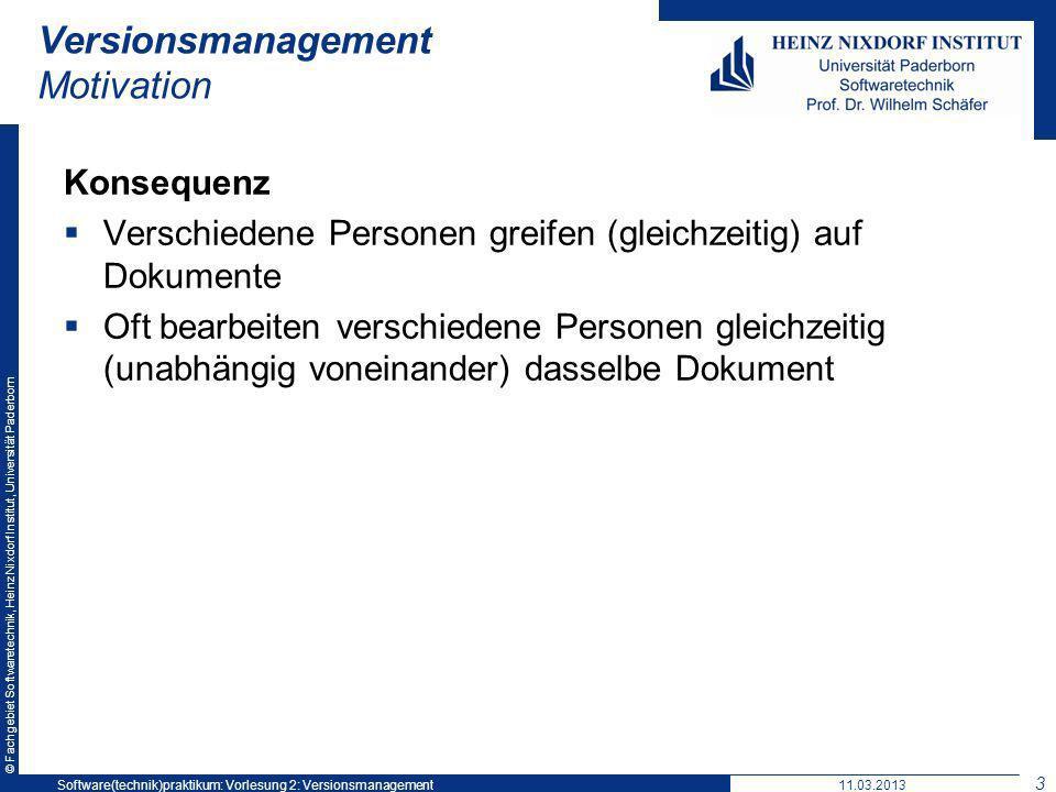 © Fachgebiet Softwaretechnik, Heinz Nixdorf Institut, Universität Paderborn Versionsmanagement Motivation Konsequenz Verschiedene Personen greifen (gl