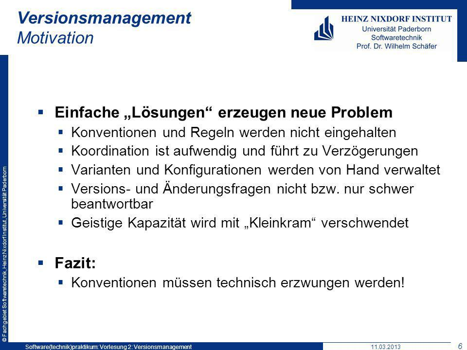 © Fachgebiet Softwaretechnik, Heinz Nixdorf Institut, Universität Paderborn Versionsmanagement Motivation Einfache Lösungen erzeugen neue Problem Konv