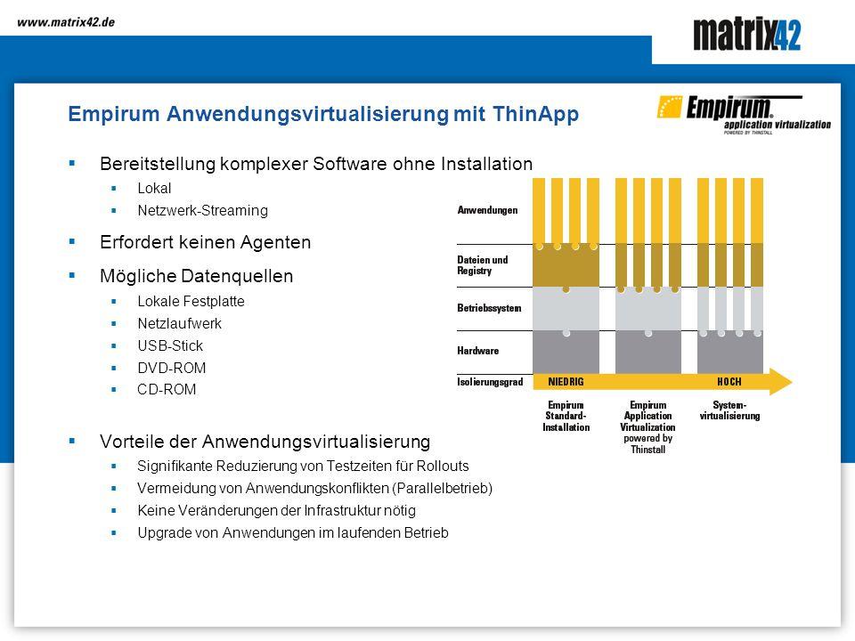 Empirum Anwendungsvirtualisierung mit ThinApp Bereitstellung komplexer Software ohne Installation Lokal Netzwerk-Streaming Erfordert keinen Agenten Mö