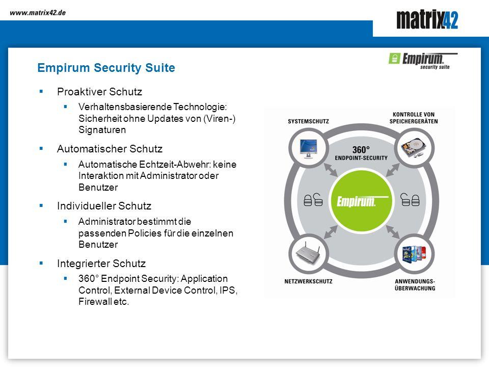 Empirum Security Suite Proaktiver Schutz Verhaltensbasierende Technologie: Sicherheit ohne Updates von (Viren-) Signaturen Automatischer Schutz Automa