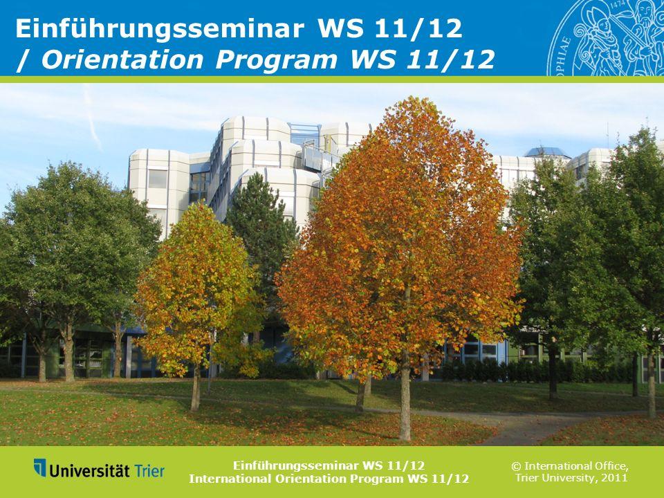 © International Office, Trier University, 2011 Einführungsseminar WS 11/12 / Orientation Program WS 11/12 Einführungsseminar WS 11/12 International Or