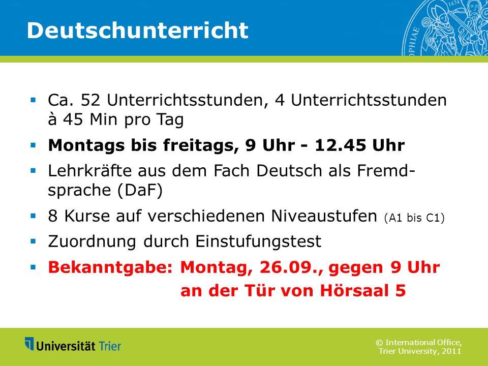© International Office, Trier University, 2011 Ca. 52 Unterrichtsstunden, 4 Unterrichtsstunden à 45 Min pro Tag Montags bis freitags, 9 Uhr - 12.45 Uh