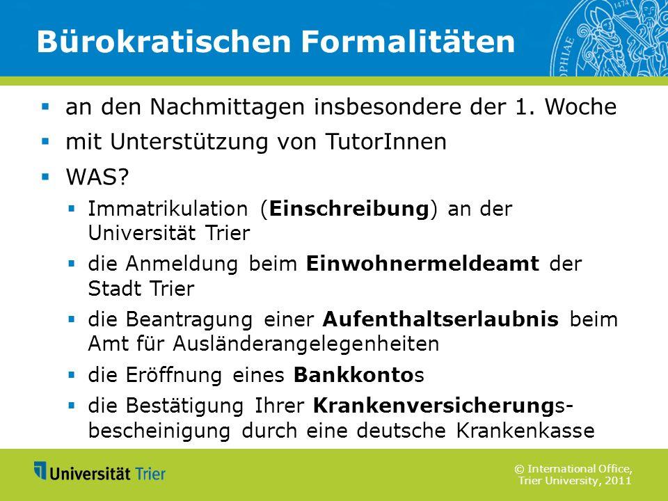 © International Office, Trier University, 2011 an den Nachmittagen insbesondere der 1. Woche mit Unterstützung von TutorInnen WAS? Immatrikulation (Ei