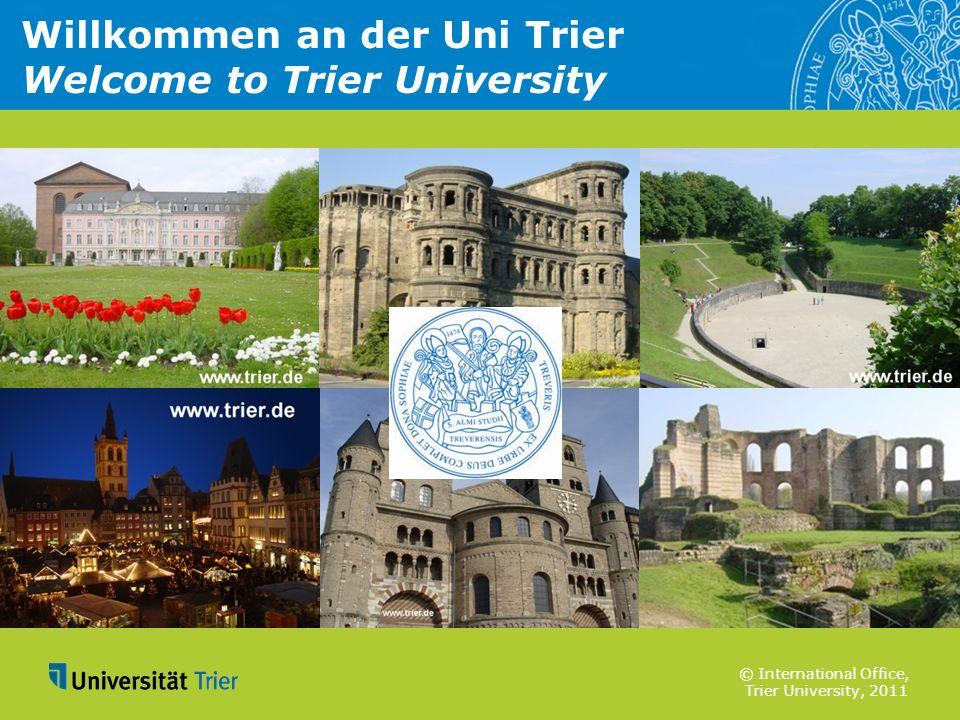 © International Office, Trier University, 2011 Willkommen an der Uni Trier Welcome to Trier University