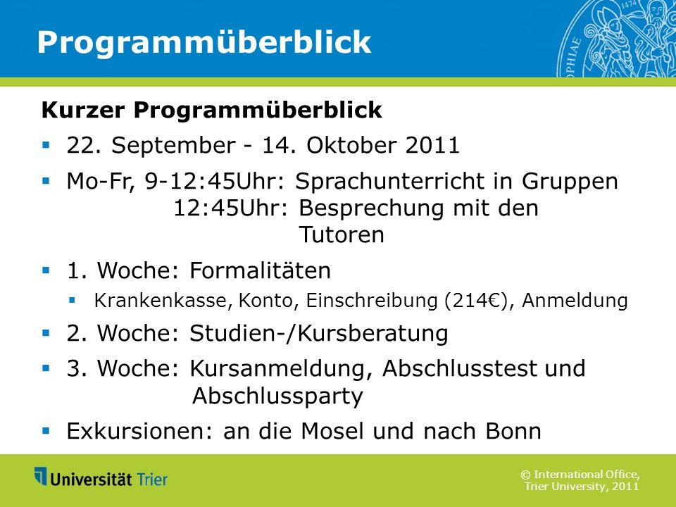 © International Office, Trier University, 2011 Kurzer Programmüberblick 22. September - 14. Oktober 2011 Mo-Fr, 9-12:45Uhr: Sprachunterricht in Gruppe