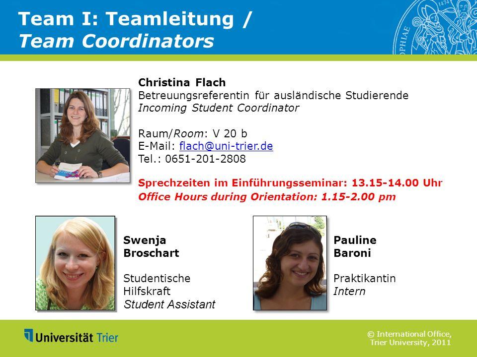 © International Office, Trier University, 2011 Team I: Teamleitung / Team Coordinators Christina Flach Betreuungsreferentin für ausländische Studieren
