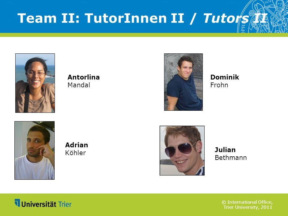 © International Office, Trier University, 2011 Team II: TutorInnen II / Tutors II Dominik Frohn Antorlina Mandal Julian Bethmann Adrian Köhler