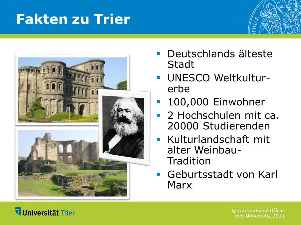 © International Office, Trier University, 2011 Fakten zu Trier Deutschlands älteste Stadt UNESCO Weltkultur- erbe 100,000 Einwohner 2 Hochschulen mit