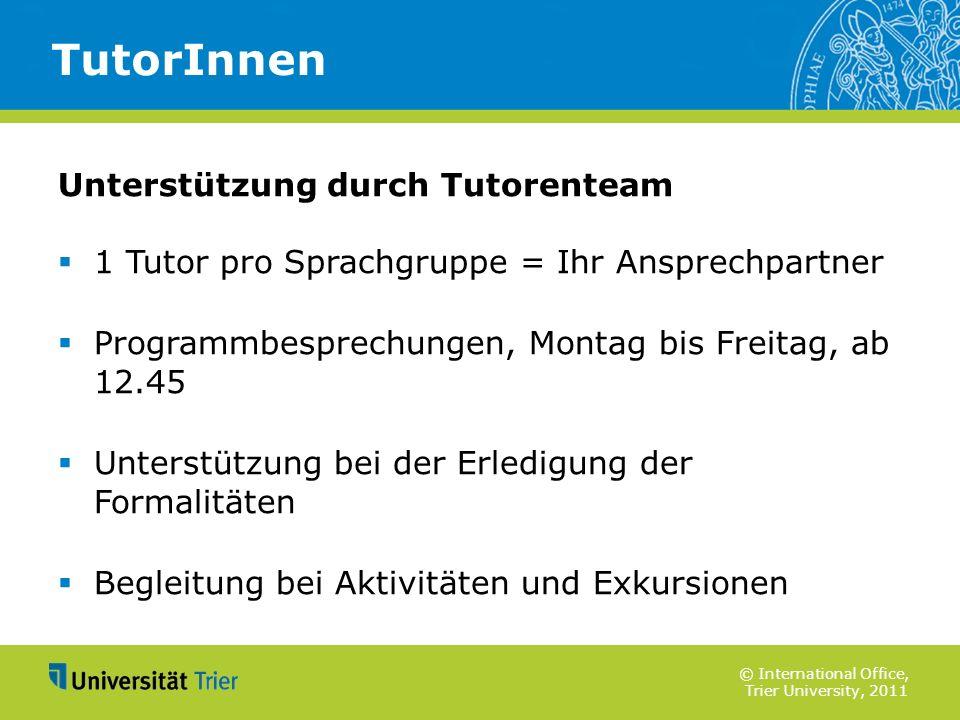 © International Office, Trier University, 2011 Unterstützung durch Tutorenteam 1 Tutor pro Sprachgruppe = Ihr Ansprechpartner Programmbesprechungen, M