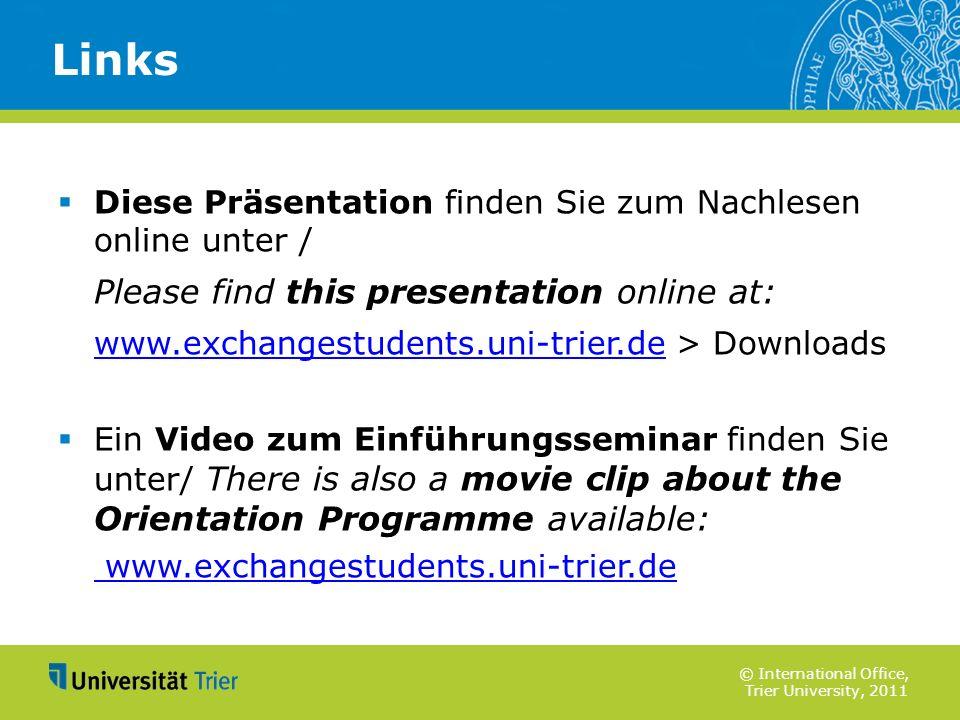 © International Office, Trier University, 2011 Diese Präsentation finden Sie zum Nachlesen online unter / Please find this presentation online at: www