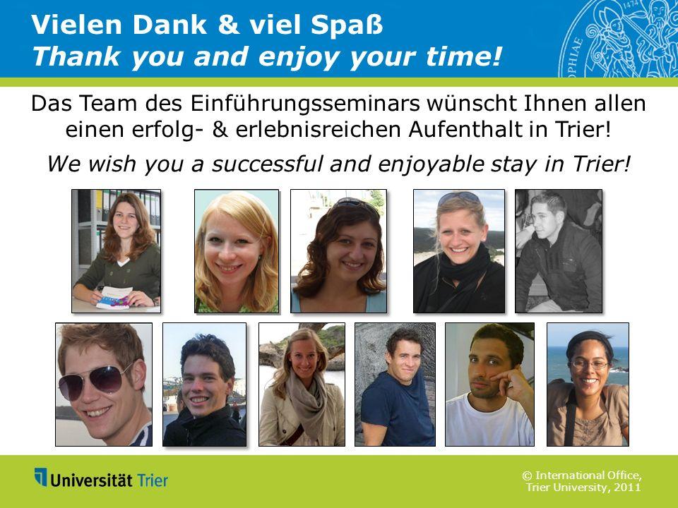 © International Office, Trier University, 2011 Das Team des Einführungsseminars wünscht Ihnen allen einen erfolg- & erlebnisreichen Aufenthalt in Trie