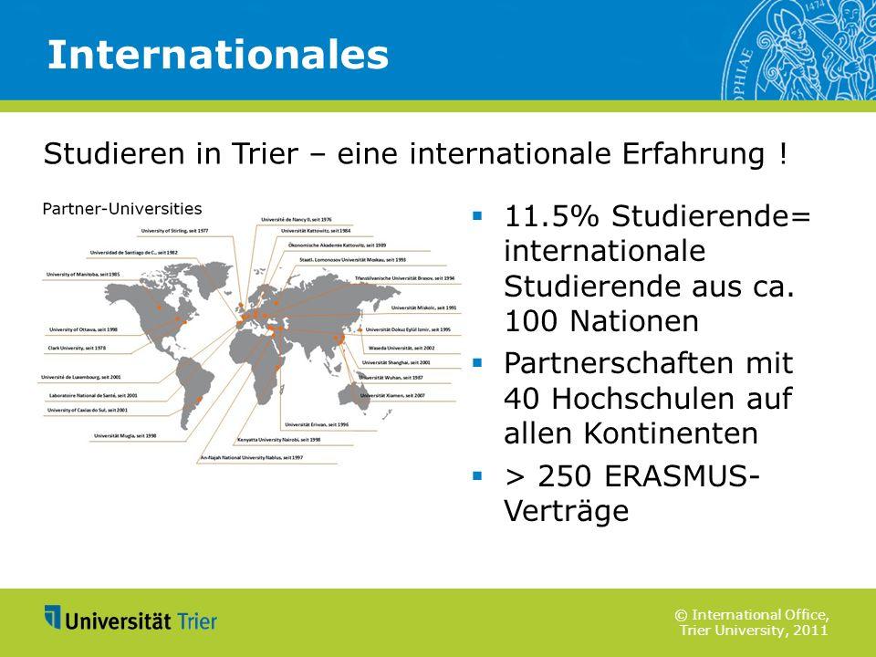 © International Office, Trier University, 2011 11.5% Studierende= internationale Studierende aus ca. 100 Nationen Partnerschaften mit 40 Hochschulen a