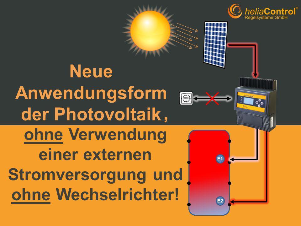 E1 E2 E1 E2 E1 E2 Neue Anwendungsform der Photovoltaik, ohne Verwendung einer externen Stromversorgung und ohne Wechselrichter!