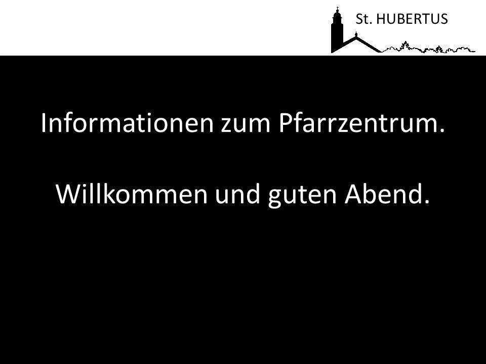 Informationen zum Pfarrzentrum. Willkommen und guten Abend. St. HUBERTUS