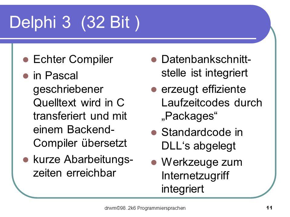 drwm©98..2k6 Programmiersprachen 11 Delphi 3 (32 Bit ) Echter Compiler in Pascal geschriebener Quelltext wird in C transferiert und mit einem Backend-