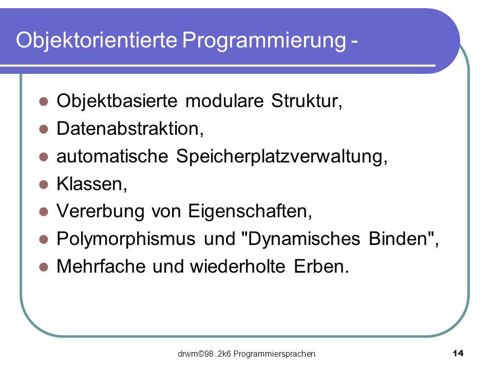 drwm©98..2k6 Programmiersprachen 14 Objektorientierte Programmierung - Objektbasierte modulare Struktur, Datenabstraktion, automatische Speicherplatzv