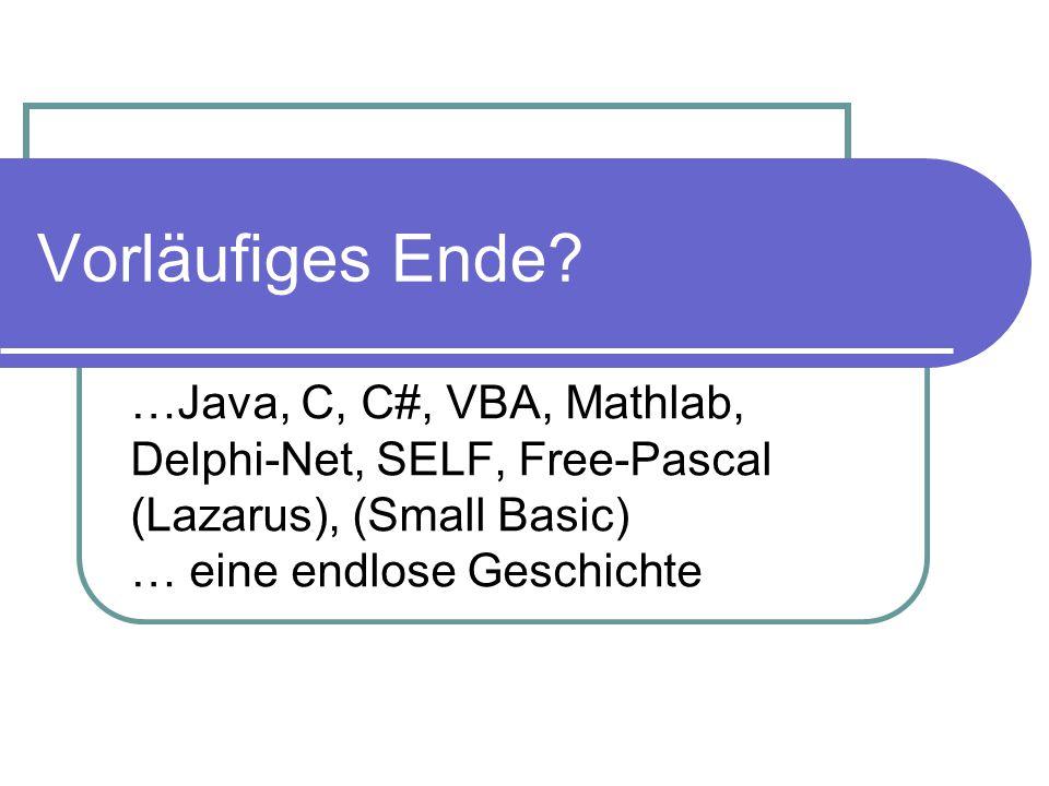 Vorläufiges Ende? …Java, C, C#, VBA, Mathlab, Delphi-Net, SELF, Free-Pascal (Lazarus), (Small Basic) … eine endlose Geschichte