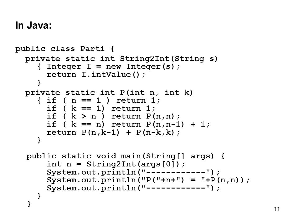 11 In Java: public class Parti { private static int String2Int(String s) { Integer I = new Integer(s); return I.intValue(); } private static int P(int