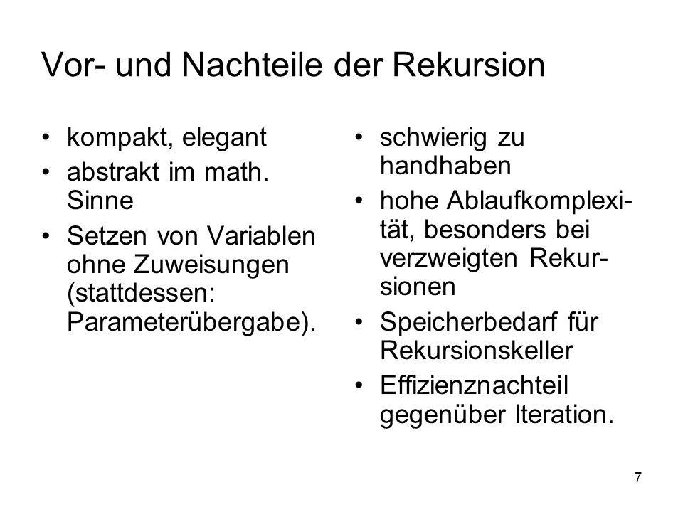 7 Vor- und Nachteile der Rekursion kompakt, elegant abstrakt im math. Sinne Setzen von Variablen ohne Zuweisungen (stattdessen: Parameterübergabe). sc