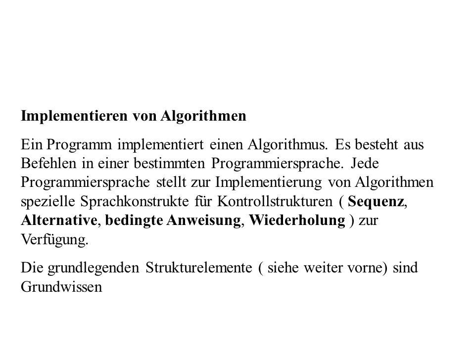 Implementieren von Algorithmen Ein Programm implementiert einen Algorithmus.