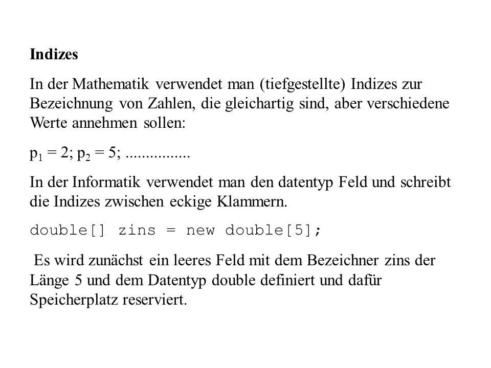Indizes In der Mathematik verwendet man (tiefgestellte) Indizes zur Bezeichnung von Zahlen, die gleichartig sind, aber verschiedene Werte annehmen sollen: p 1 = 2; p 2 = 5;................