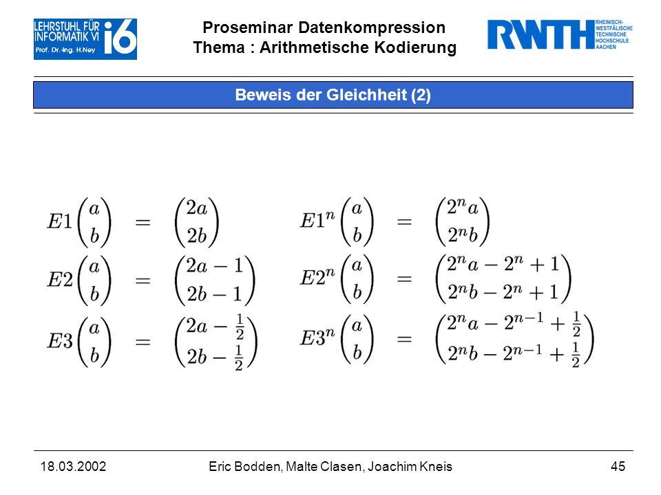 Proseminar Datenkompression Thema : Arithmetische Kodierung 18.03.2002Eric Bodden, Malte Clasen, Joachim Kneis45 Beweis der Gleichheit (2)