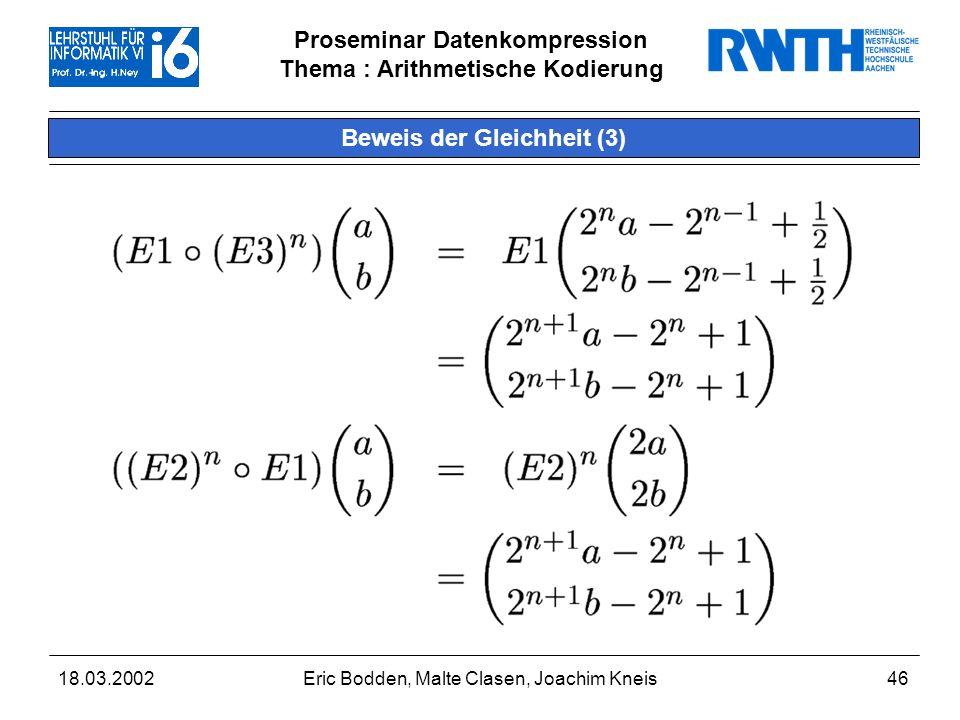 Proseminar Datenkompression Thema : Arithmetische Kodierung 18.03.2002Eric Bodden, Malte Clasen, Joachim Kneis46 Beweis der Gleichheit (3)