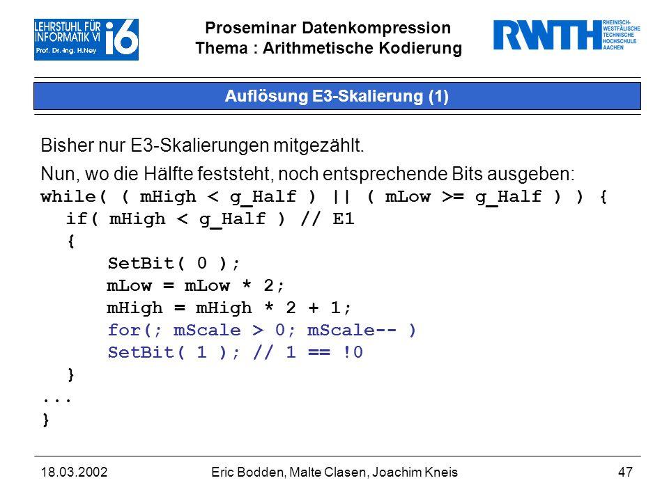 Proseminar Datenkompression Thema : Arithmetische Kodierung 18.03.2002Eric Bodden, Malte Clasen, Joachim Kneis47 Auflösung E3-Skalierung (1) Bisher nur E3-Skalierungen mitgezählt.