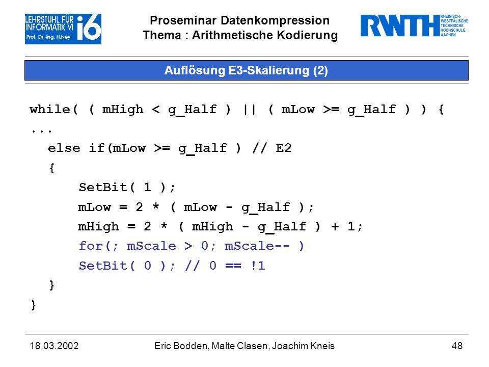 Proseminar Datenkompression Thema : Arithmetische Kodierung 18.03.2002Eric Bodden, Malte Clasen, Joachim Kneis48 Auflösung E3-Skalierung (2) while( ( mHigh = g_Half ) ) {...